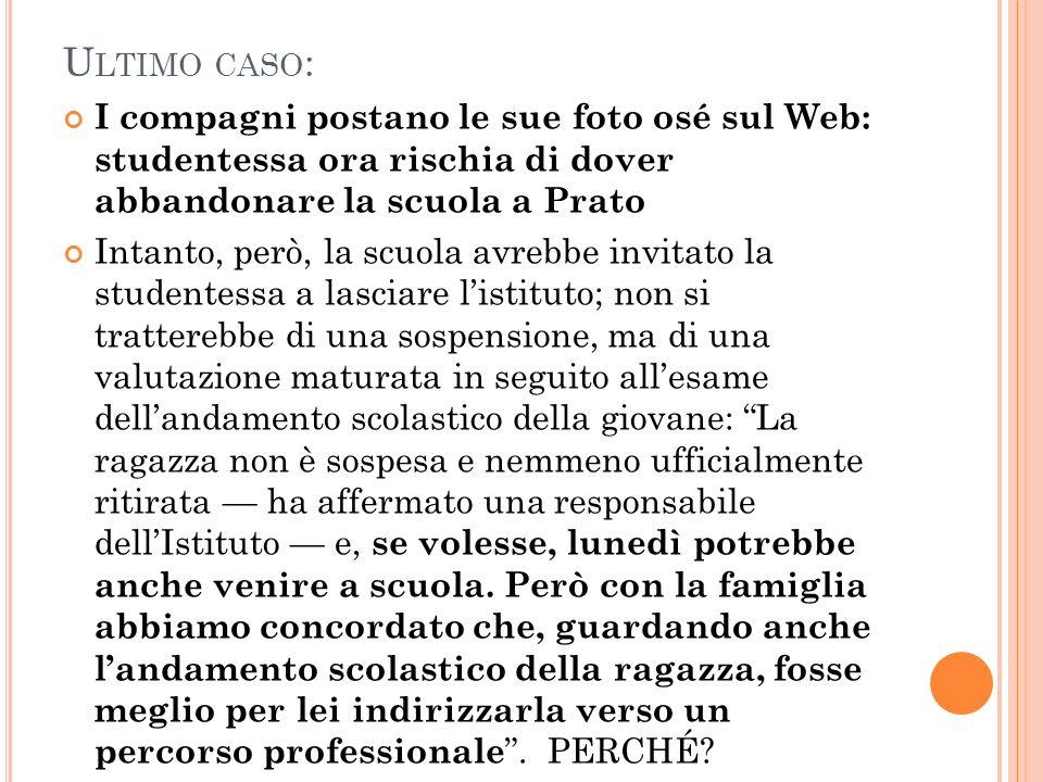 U LTIMO CASO : I compagni postano le sue foto osé sul Web: studentessa ora rischia di dover abbandonare la scuola a Prato Intanto, però, la scuola avr
