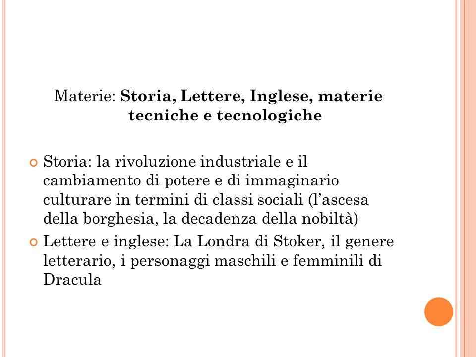 Materie: Storia, Lettere, Inglese, materie tecniche e tecnologiche Storia: la rivoluzione industriale e il cambiamento di potere e di immaginario cult