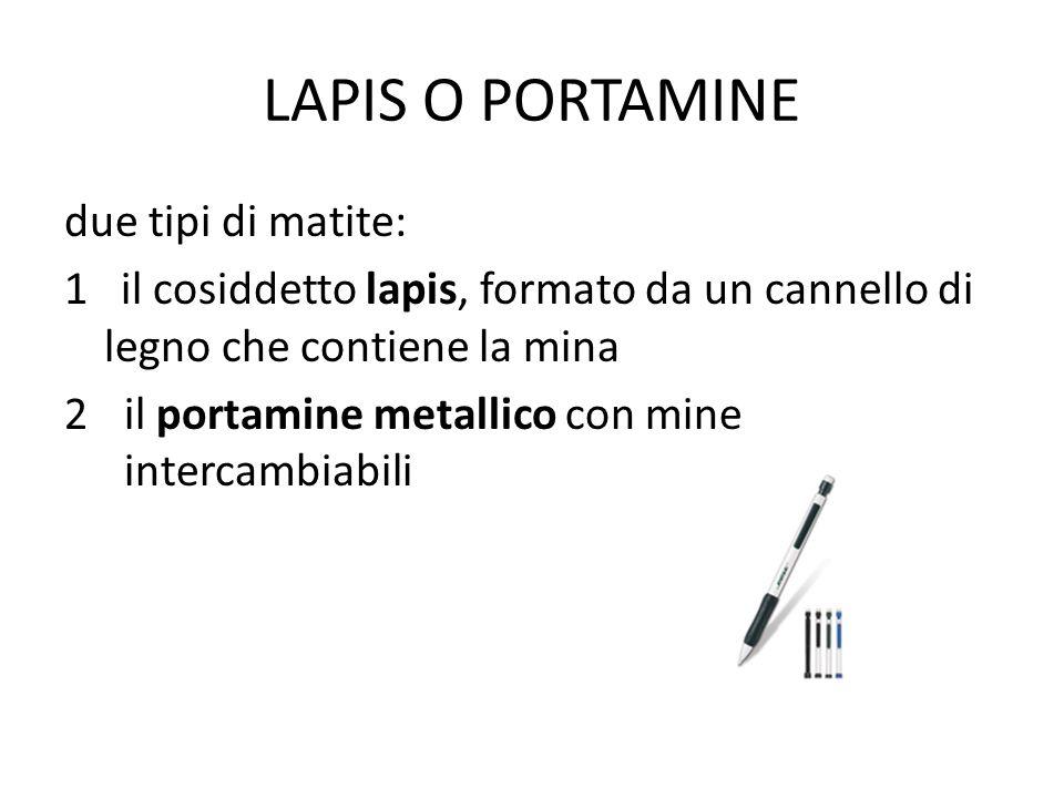 LAPIS O PORTAMINE due tipi di matite: 1 il cosiddetto lapis, formato da un cannello di legno che contiene la mina 2il portamine metallico con mine int
