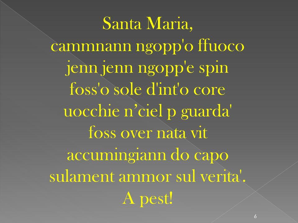 5 Ave Maria, nunn'e' cazzimm da mia, ma nun sapimm a chi amma crerer e a chi amma pria' e si iss over cha criat e ce vo accussi' ben pecche' ce sta ta