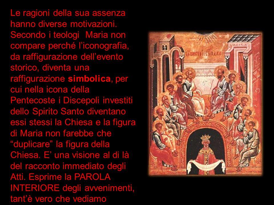 Le ragioni della sua assenza hanno diverse motivazioni. Secondo i teologi Maria non compare perché liconografia, da raffigurazione dellevento storico,