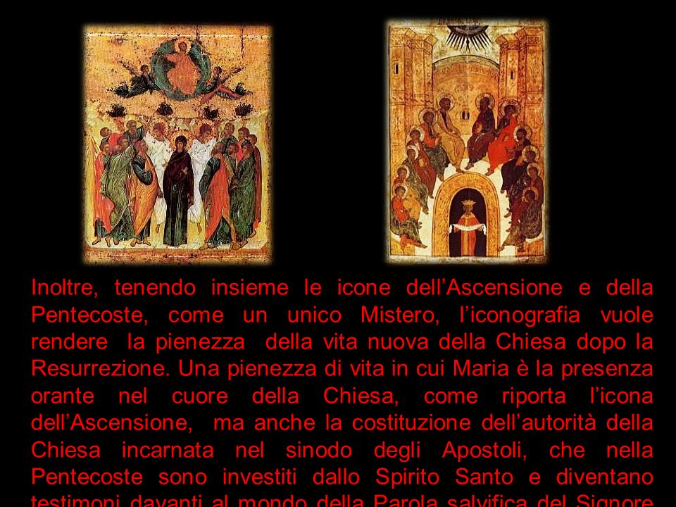 Inoltre, tenendo insieme le icone dellAscensione e della Pentecoste, come un unico Mistero, liconografia vuole rendere la pienezza della vita nuova de