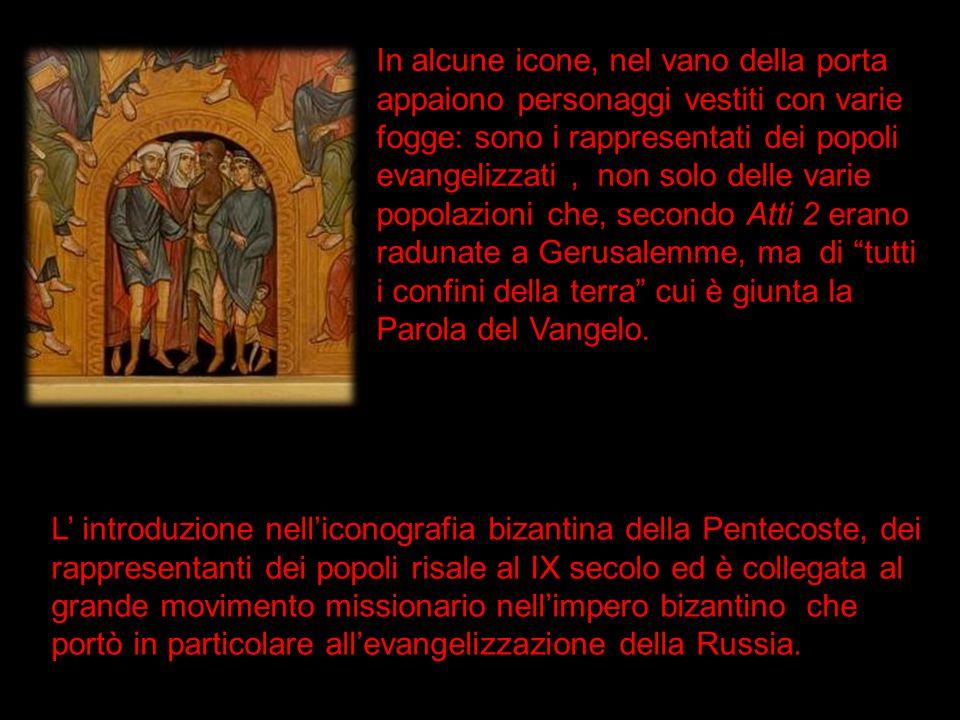 L introduzione nelliconografia bizantina della Pentecoste, dei rappresentanti dei popoli risale al IX secolo ed è collegata al grande movimento missio