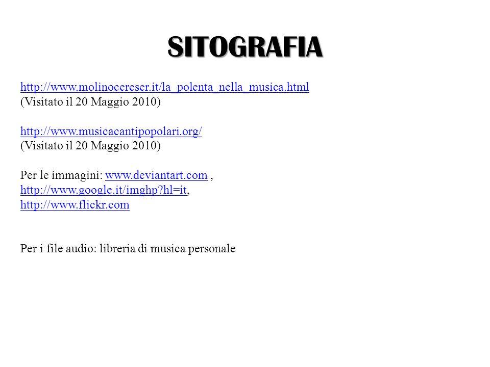 SITOGRAFIA http://www.molinocereser.it/la_polenta_nella_musica.html (Visitato il 20 Maggio 2010) http://www.musicacantipopolari.org/ (Visitato il 20 M