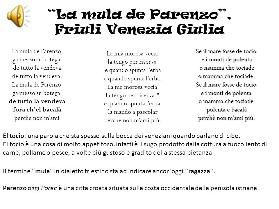 La mula de Parenzo, Friuli Venezia Giulia La mula de Parenzo ga messo su botega de tutto la vendeva de tutto la vendeva. La mula de Parenzo ga messo s