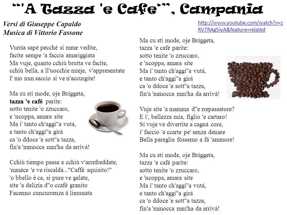 tazza 'e café Vurría sapé pecché si mme vedite, facite sempe 'a faccia amariggiata Ma vuje, quanto cchiù brutta ve facite, cchiù bella, a ll'uocchie m