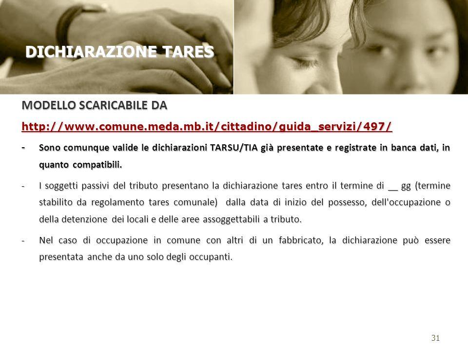 MODELLO SCARICABILE DA http://www.comune.meda.mb.it/cittadino/guida_servizi/497/ - Sono comunque valide le dichiarazioni TARSU/TIA già presentate e registrate in banca dati, in quanto compatibili.
