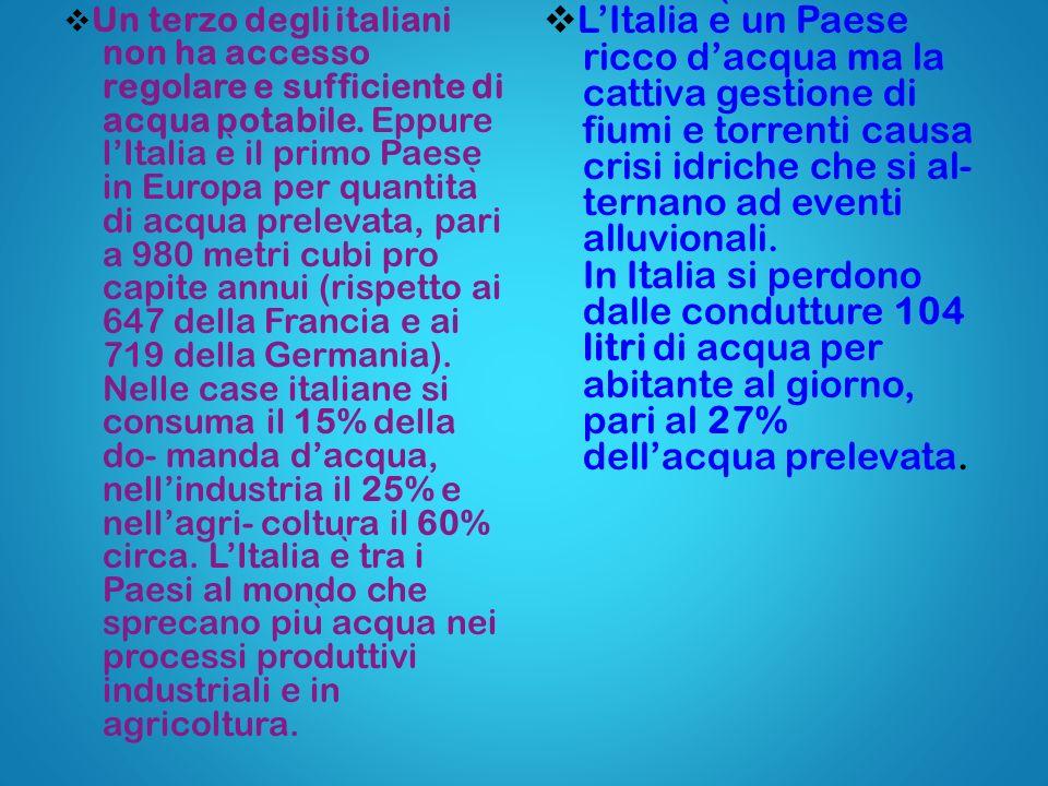 Un terzo degli italiani non ha accesso regolare e sufficiente di acqua potabile. Eppure lItalia e ̀ il primo Paese in Europa per quantita ̀ di acqua p