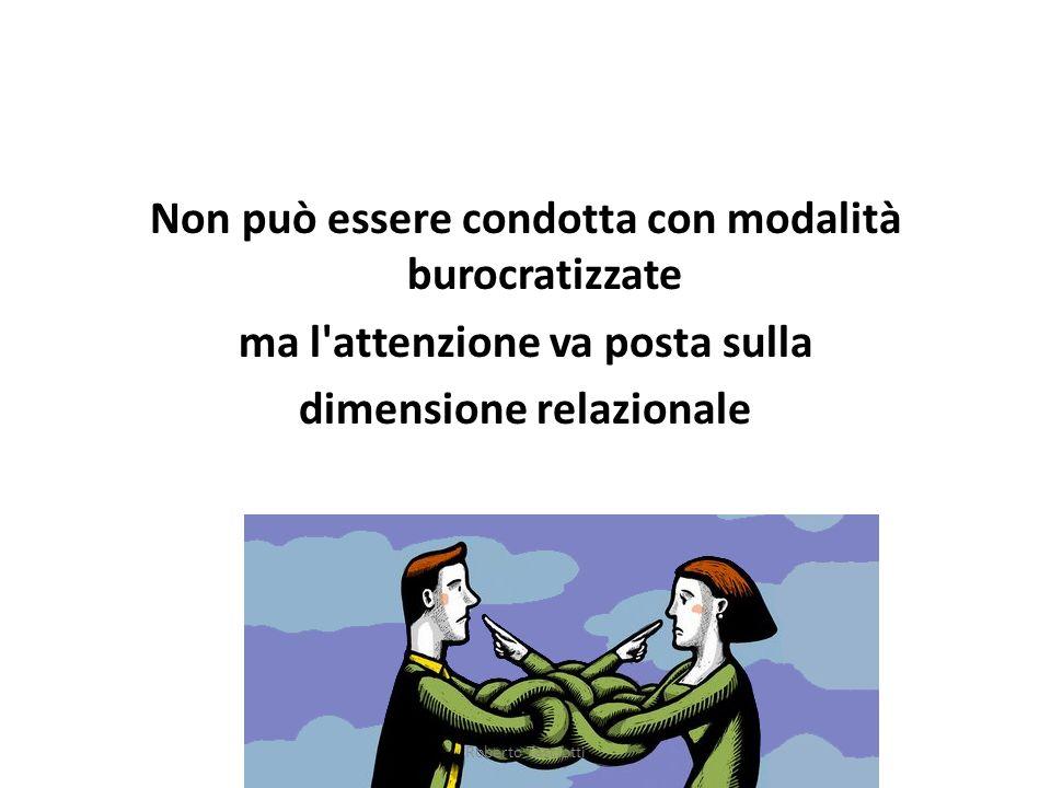 Non può essere condotta con modalità burocratizzate ma l attenzione va posta sulla dimensione relazionale Roberto Tasciotti