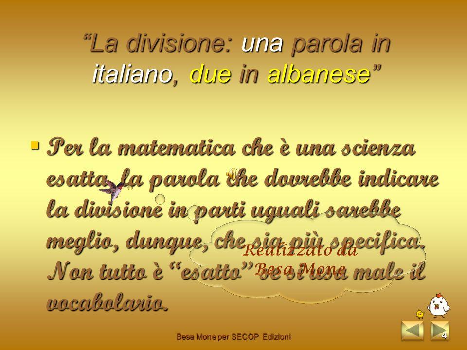 In italiano si dice: divisione sia quando dividiamo in parti uguali, sia quando dividiamo in parti non uguali. In albanese il primo caso si dice pjest