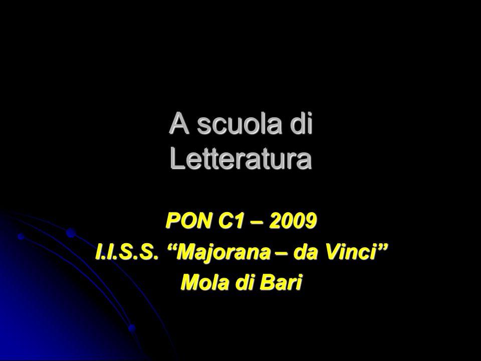 A scuola di Letteratura PON C1 – 2009 I.I.S.S. Majorana – da Vinci Mola di Bari