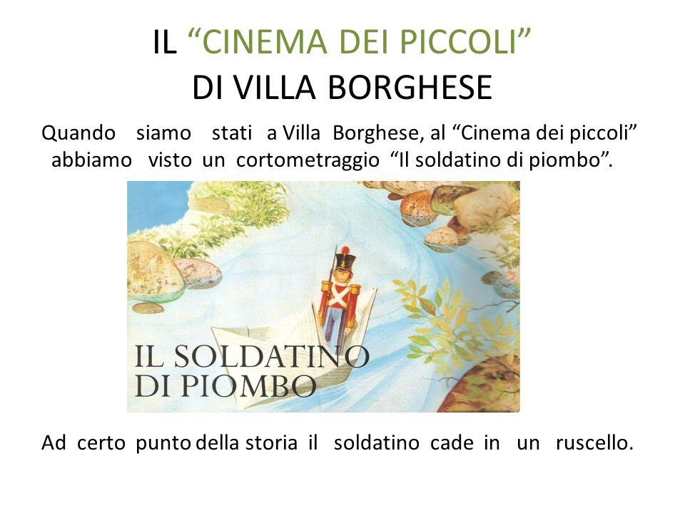 IL CINEMA DEI PICCOLI DI VILLA BORGHESE Quando siamo stati a Villa Borghese, al Cinema dei piccoli abbiamo visto un cortometraggio Il soldatino di pio