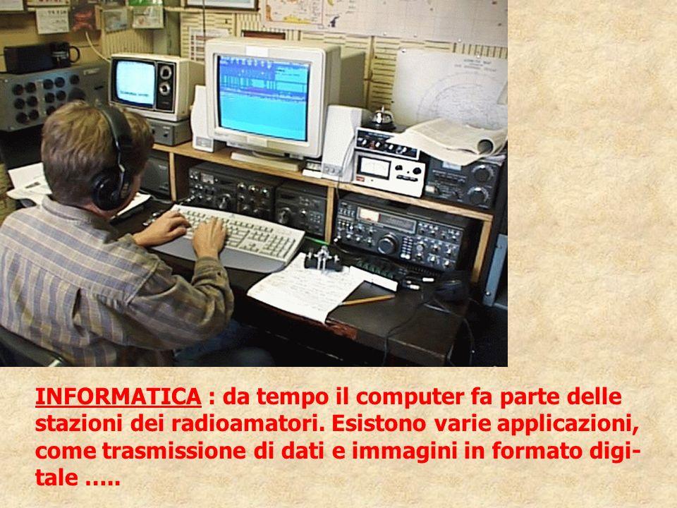 INFORMATICA : da tempo il computer fa parte delle stazioni dei radioamatori. Esistono varie applicazioni, come trasmissione di dati e immagini in form