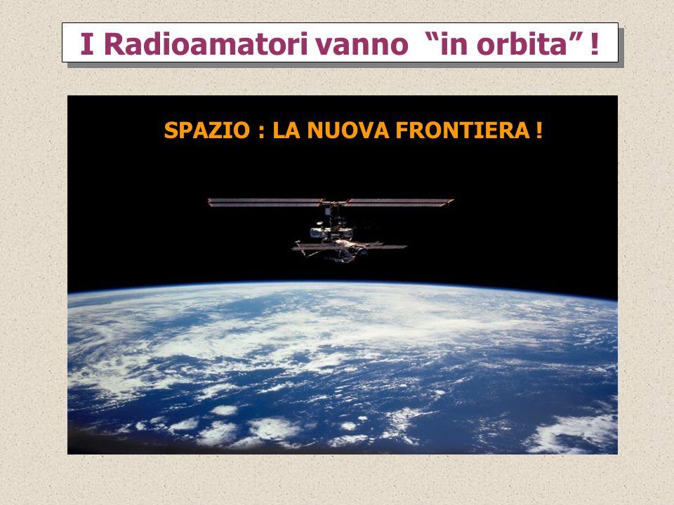 I Radioamatori vanno in orbita ! SPAZIO : LA NUOVA FRONTIERA !