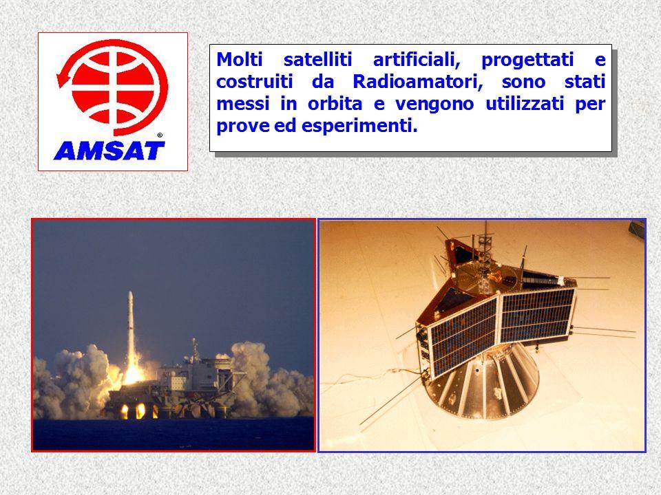 Molti satelliti artificiali, progettati e costruiti da Radioamatori, sono stati messi in orbita e vengono utilizzati per prove ed esperimenti.