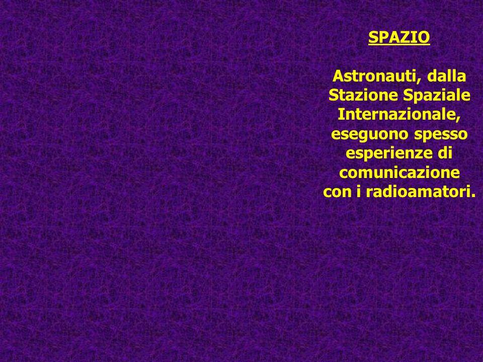 SPAZIO Astronauti, dalla Stazione Spaziale Internazionale, eseguono spesso esperienze di comunicazione con i radioamatori.