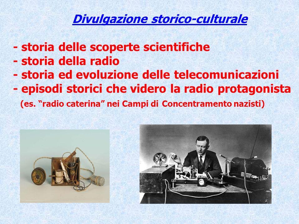 Divulgazione storico-culturale - storia delle scoperte scientifiche - storia della radio - storia ed evoluzione delle telecomunicazioni - episodi stor