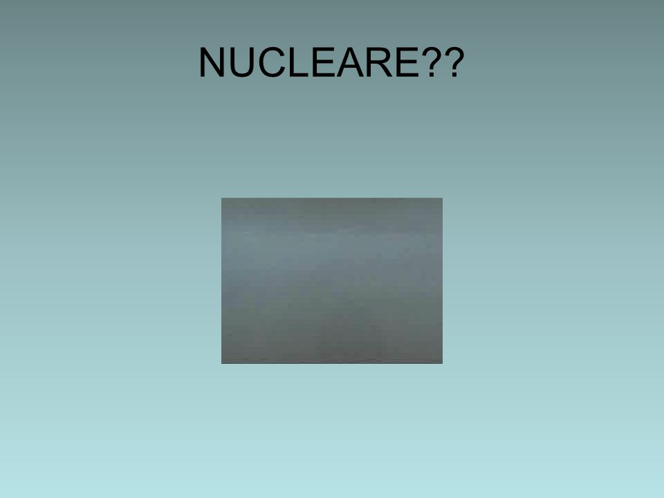 NUCLEARE??