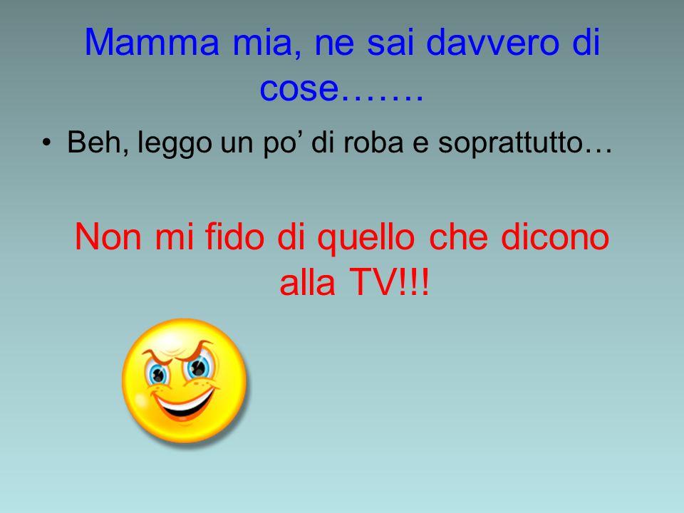 Mamma mia, ne sai davvero di cose…….
