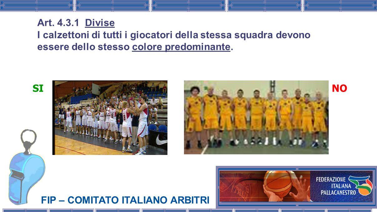 FIP – COMITATO ITALIANO ARBITRI Art. 4.3.1 Divise I calzettoni di tutti i giocatori della stessa squadra devono essere dello stesso colore predominant