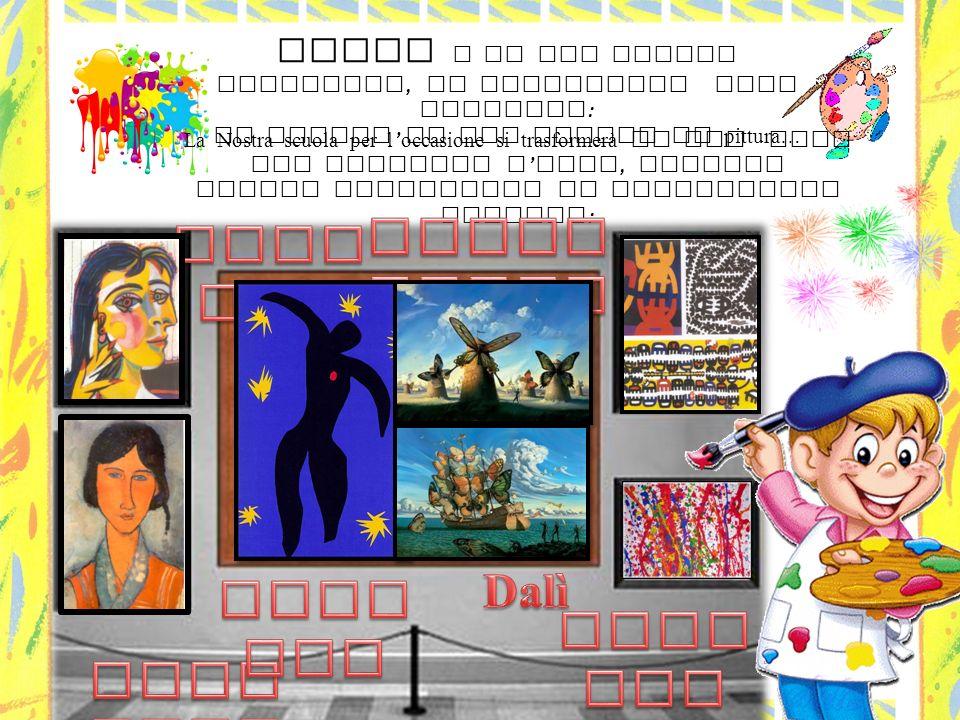 Artin e la sua magica Tavolozza, ci consegnano dono speciale : un invito ad una mostra di pittura… La Nostra scuola per l occasione si trasformerà in una vera una galleria d arte, esposti alcuni capolavori di famosissimi artisti :
