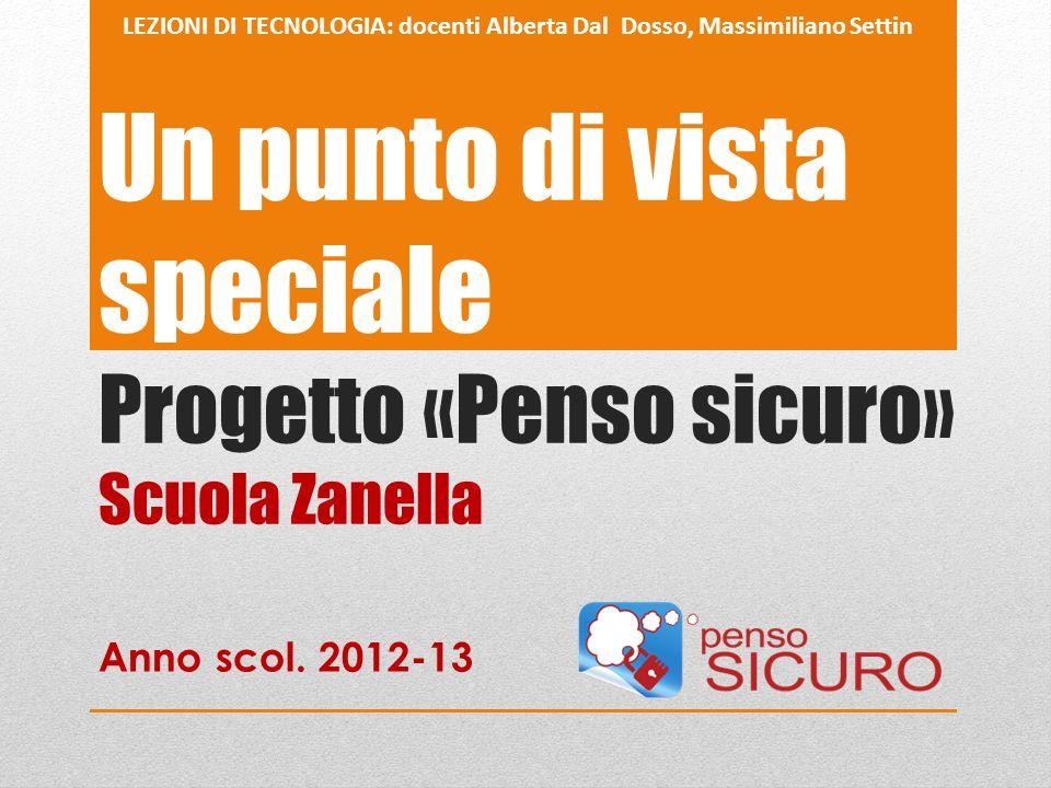 Un punto di vista speciale Progetto «Penso sicuro» Scuola Zanella Anno scol.