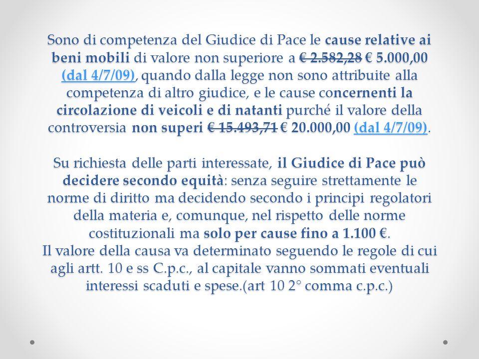 Sono di competenza del Giudice di Pace le cause relative ai beni mobili di valore non superiore a 2.582,28 5.000,00 (dal 4/7/09), quando dalla legge n