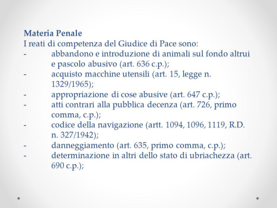 Materia Penale I reati di competenza del Giudice di Pace sono: -abbandono e introduzione di animali sul fondo altrui e pascolo abusivo (art.