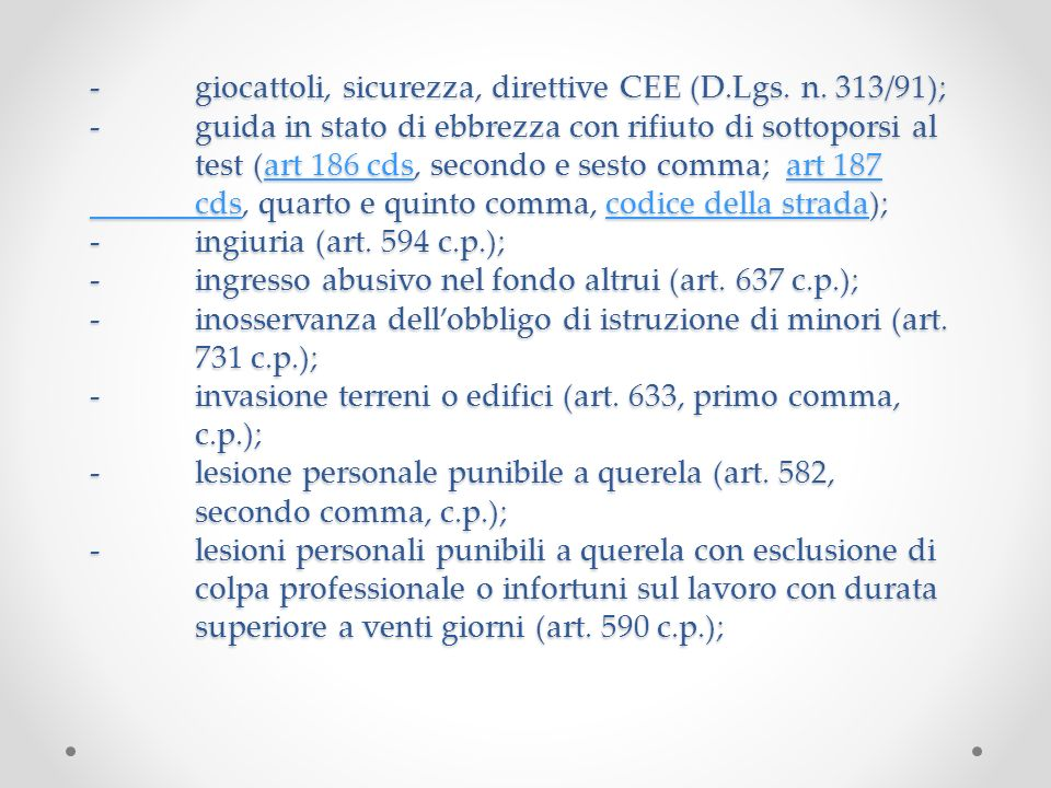 -giocattoli, sicurezza, direttive CEE (D.Lgs. n. 313/91); -guida in stato di ebbrezza con rifiuto di sottoporsi al test (art 186 cds, secondo e sesto