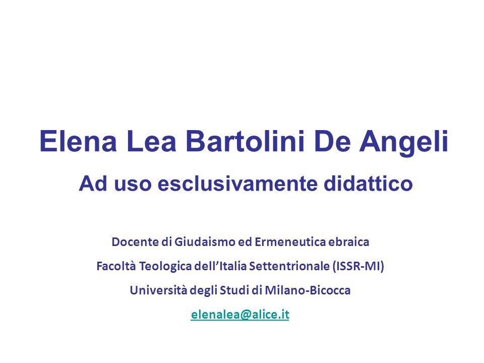 Elena Lea Bartolini De Angeli Ad uso esclusivamente didattico Docente di Giudaismo ed Ermeneutica ebraica Facoltà Teologica dellItalia Settentrionale