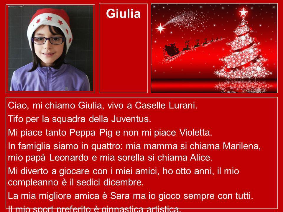 Giulia Ciao, mi chiamo Giulia, vivo a Caselle Lurani. Tifo per la squadra della Juventus. Mi piace tanto Peppa Pig e non mi piace Violetta. In famigli