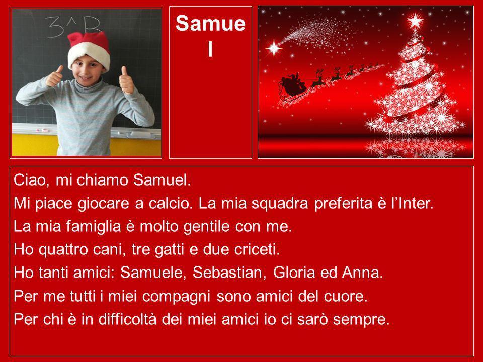 Samue l Ciao, mi chiamo Samuel. Mi piace giocare a calcio. La mia squadra preferita è lInter. La mia famiglia è molto gentile con me. Ho quattro cani,