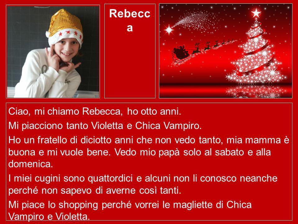 Rebecc a Ciao, mi chiamo Rebecca, ho otto anni. Mi piacciono tanto Violetta e Chica Vampiro. Ho un fratello di diciotto anni che non vedo tanto, mia m