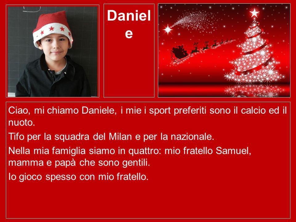 Daniel e Ciao, mi chiamo Daniele, i mie i sport preferiti sono il calcio ed il nuoto. Tifo per la squadra del Milan e per la nazionale. Nella mia fami