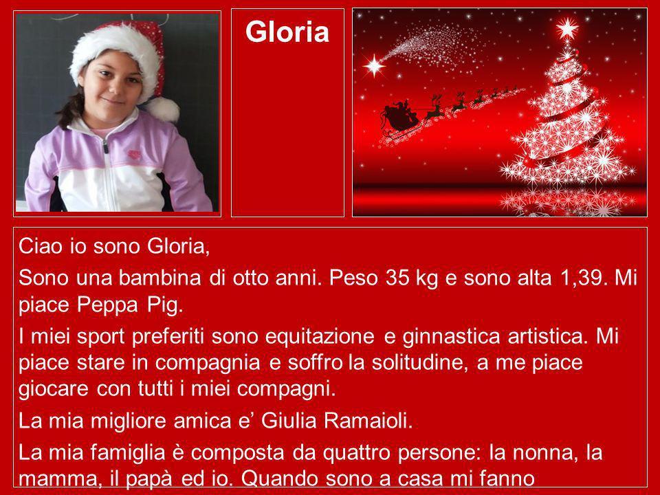 Gloria Ciao io sono Gloria, Sono una bambina di otto anni. Peso 35 kg e sono alta 1,39. Mi piace Peppa Pig. I miei sport preferiti sono equitazione e
