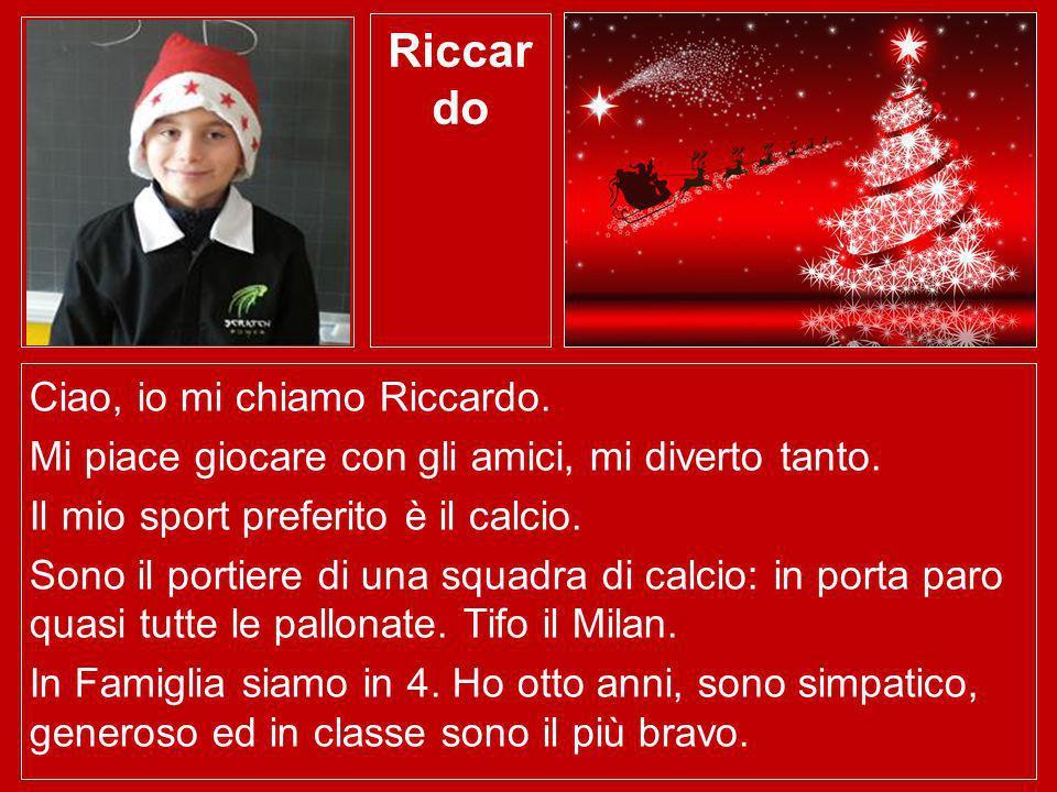 Riccar do Ciao, io mi chiamo Riccardo. Mi piace giocare con gli amici, mi diverto tanto. Il mio sport preferito è il calcio. Sono il portiere di una s