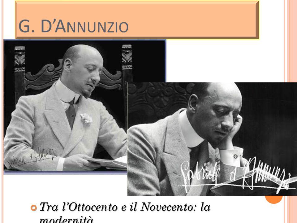 DANNUNZIO Nasce a Pescara nel 1863 e muore a Gardone Riviera nel 1938.