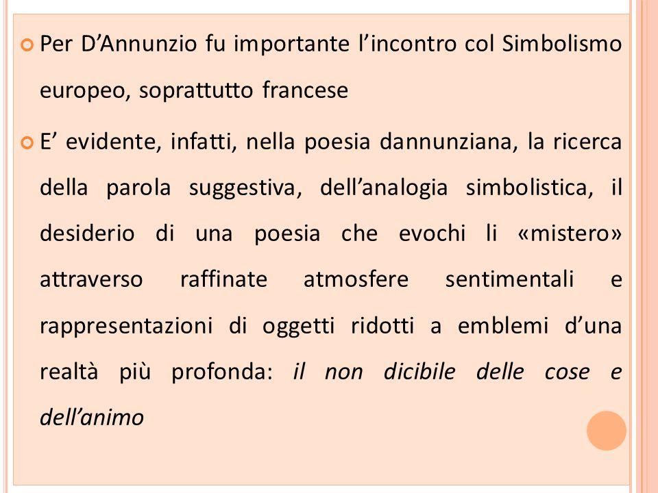 Per DAnnunzio fu importante lincontro col Simbolismo europeo, soprattutto francese E evidente, infatti, nella poesia dannunziana, la ricerca della par