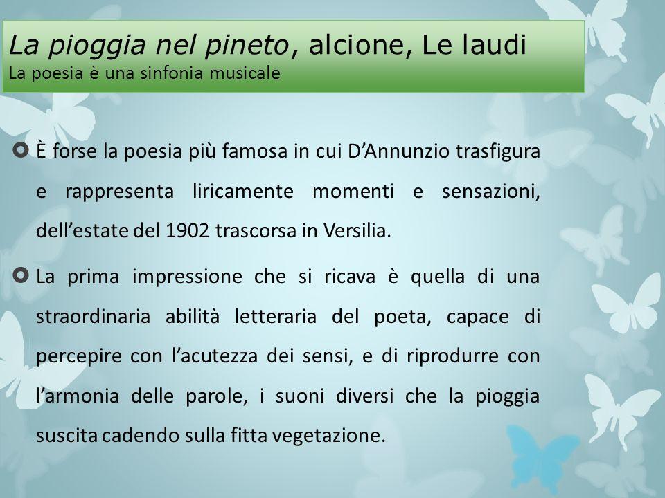 La pioggia nel pineto, alcione, Le laudi La poesia è una sinfonia musicale È forse la poesia più famosa in cui DAnnunzio trasfigura e rappresenta liri