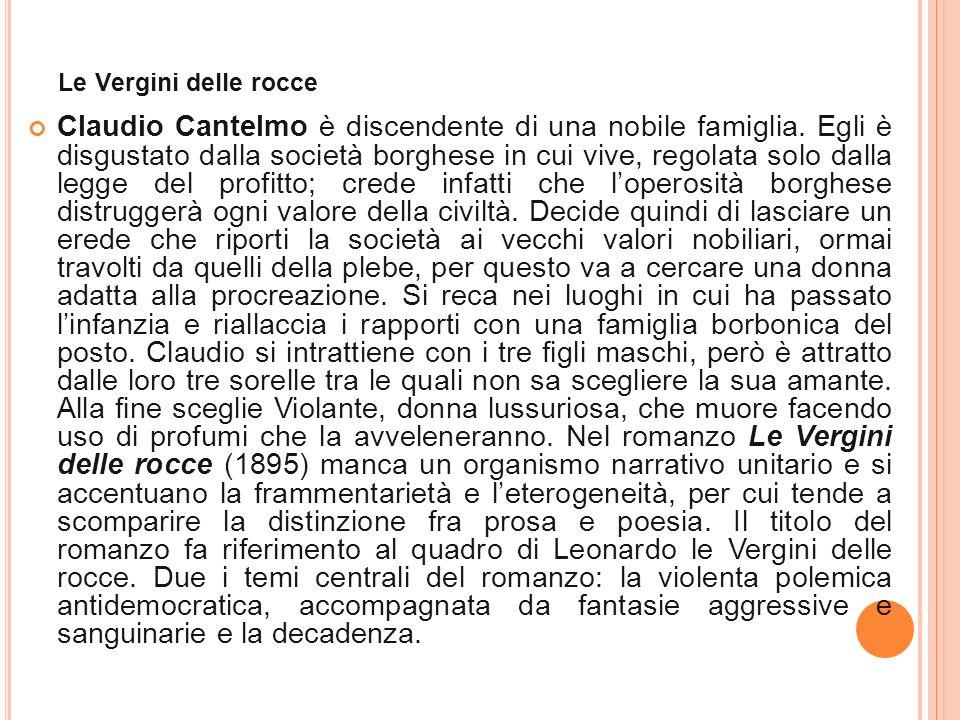 Le Vergini delle rocce Claudio Cantelmo è discendente di una nobile famiglia. Egli è disgustato dalla società borghese in cui vive, regolata solo dall