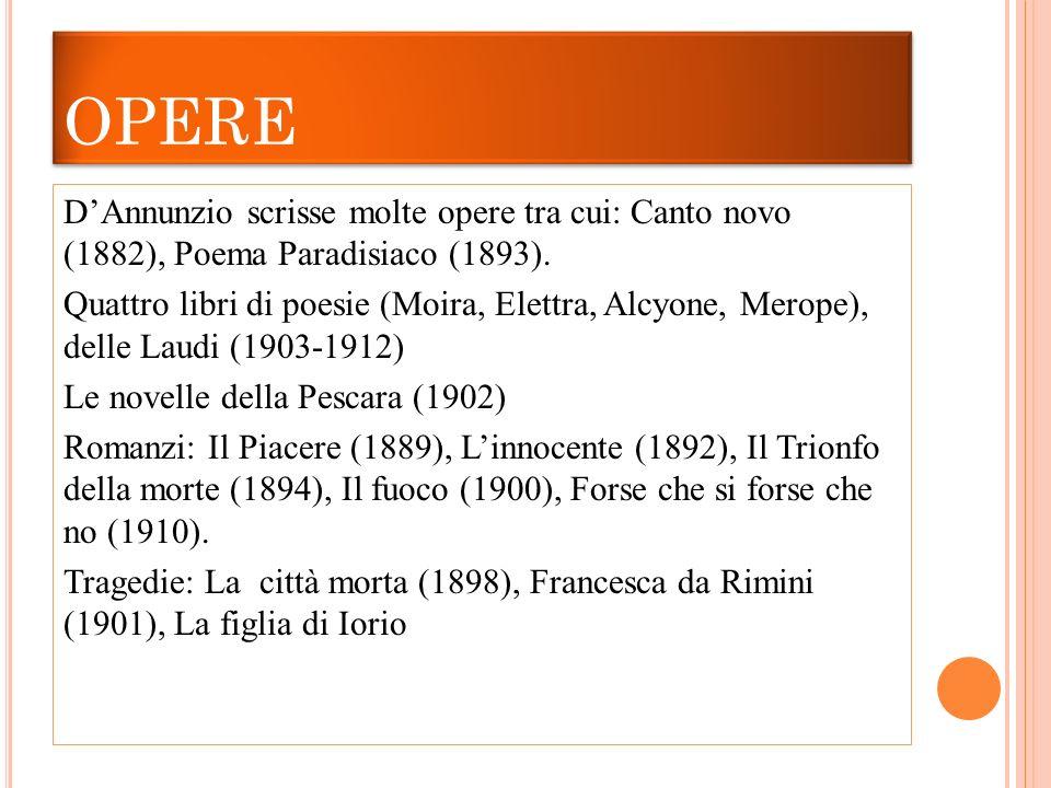 OPERE DAnnunzio scrisse molte opere tra cui: Canto novo (1882), Poema Paradisiaco (1893). Quattro libri di poesie (Moira, Elettra, Alcyone, Merope), d