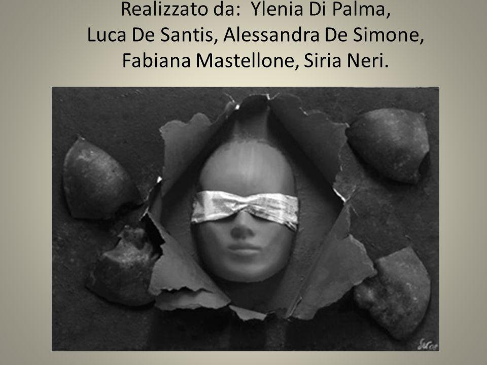 Realizzato da: Ylenia Di Palma, Luca De Santis, Alessandra De Simone, Fabiana Mastellone, Siria Neri.,