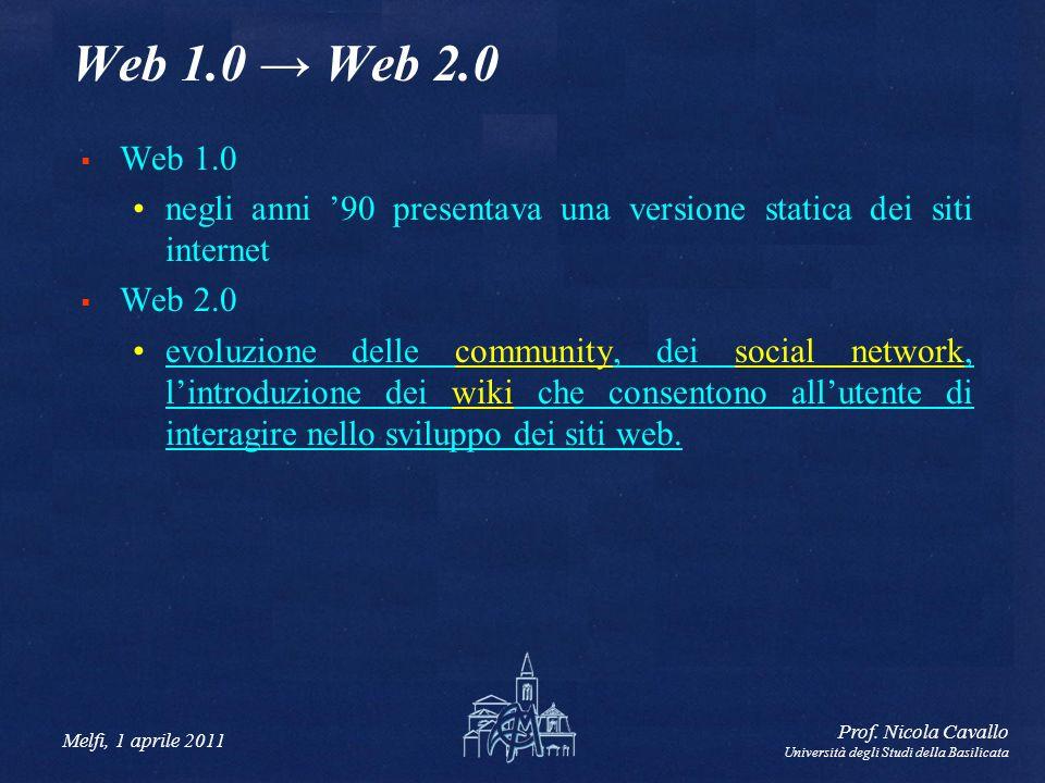 Melfi, 1 aprile 2011 Prof. Nicola Cavallo Università degli Studi della Basilicata Web 1.0 Web 2.0 Web 1.0 negli anni 90 presentava una versione static
