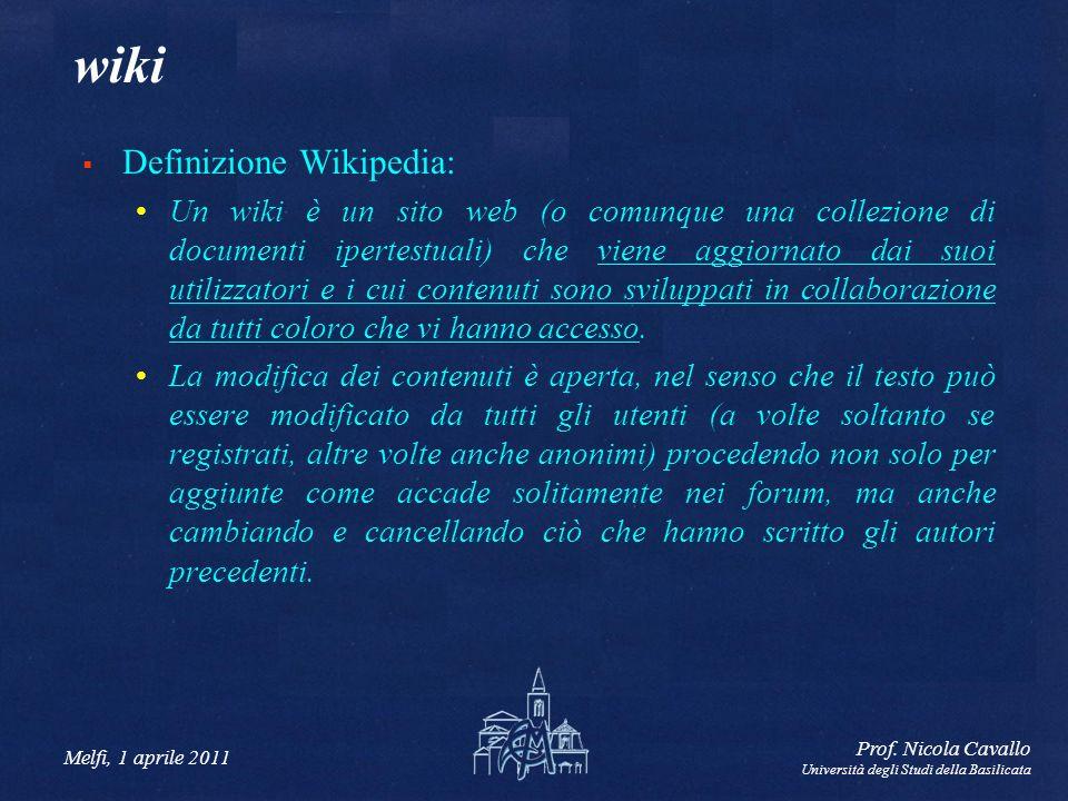 Melfi, 1 aprile 2011 Prof. Nicola Cavallo Università degli Studi della Basilicata wiki Definizione Wikipedia: Un wiki è un sito web (o comunque una co