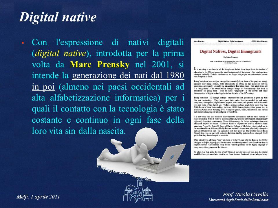 Melfi, 1 aprile 2011 Prof. Nicola Cavallo Università degli Studi della Basilicata Digital native Con l'espressione di nativi digitali (digital native)