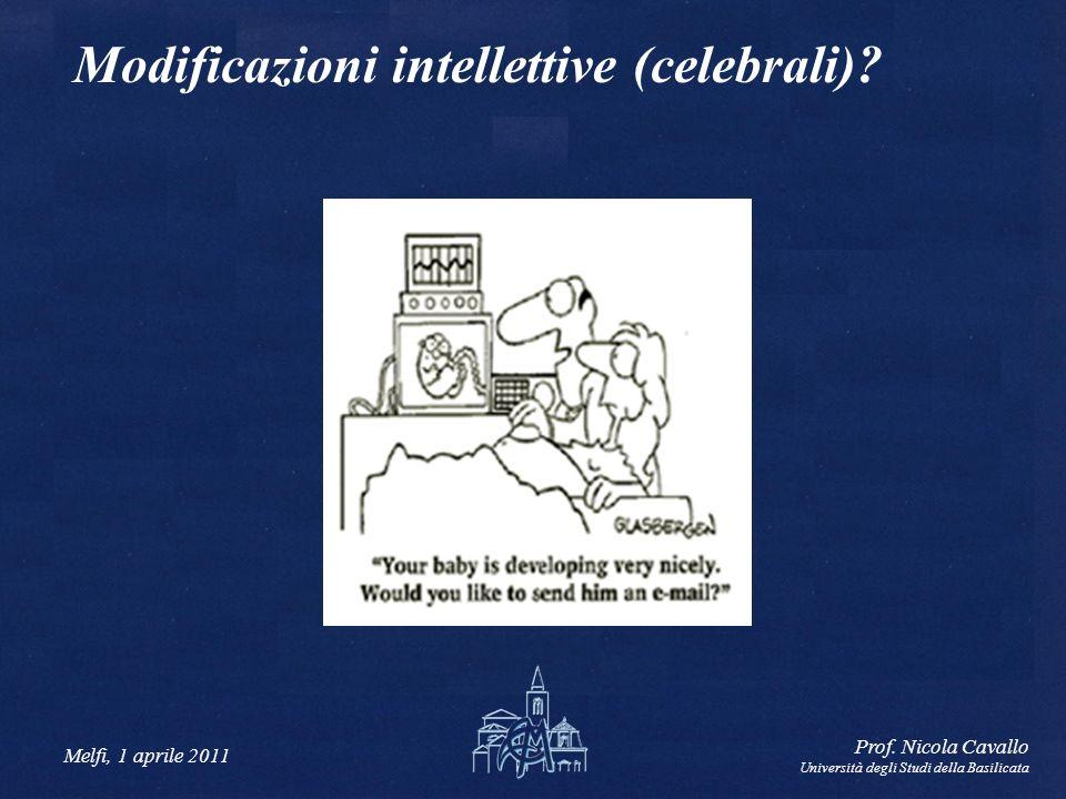 Melfi, 1 aprile 2011 Prof. Nicola Cavallo Università degli Studi della Basilicata Modificazioni intellettive (celebrali)?