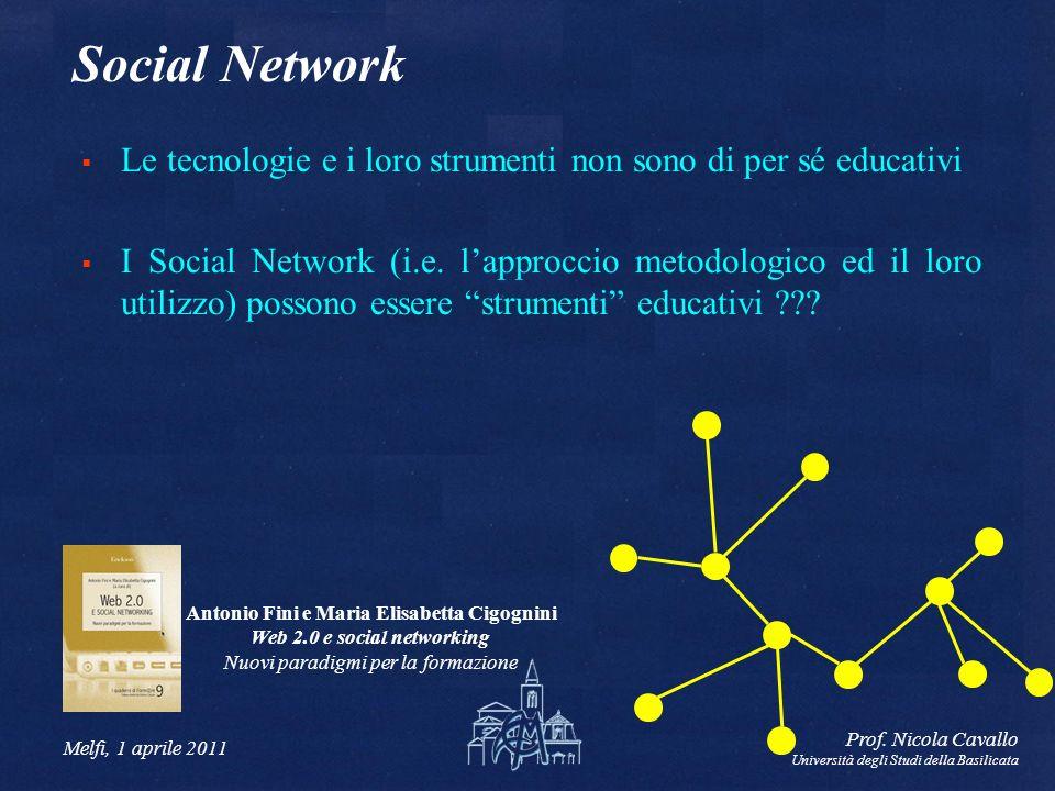 Melfi, 1 aprile 2011 Prof. Nicola Cavallo Università degli Studi della Basilicata Social Network Le tecnologie e i loro strumenti non sono di per sé e