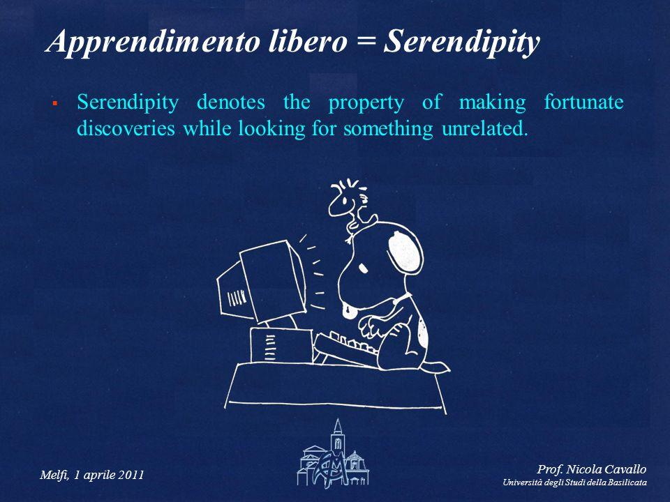 Melfi, 1 aprile 2011 Prof. Nicola Cavallo Università degli Studi della Basilicata Apprendimento libero = Serendipity Serendipity denotes the property