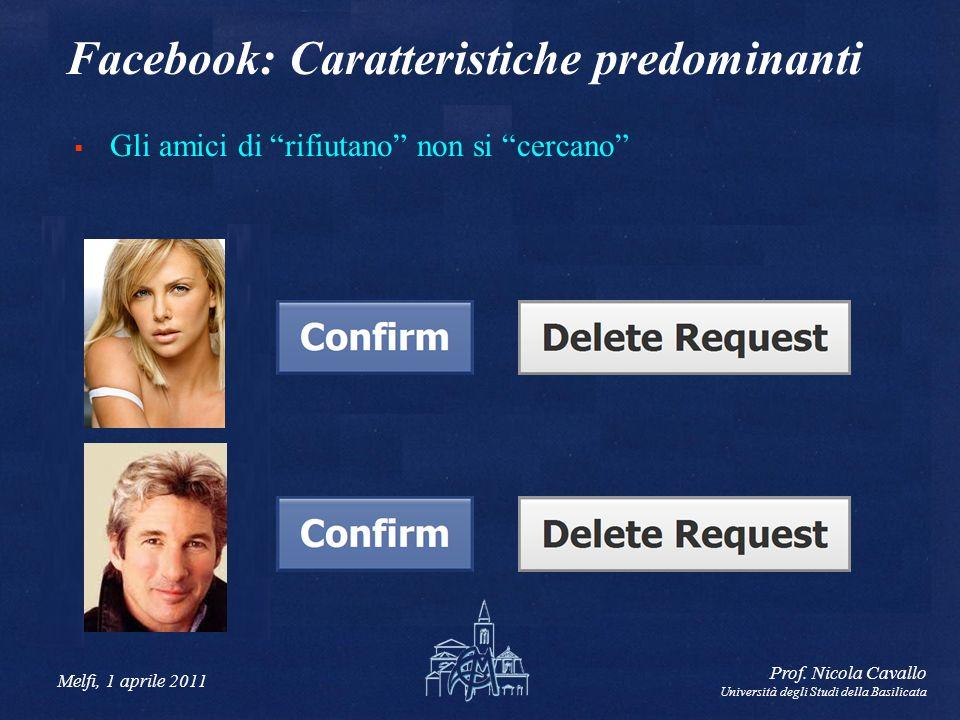 Melfi, 1 aprile 2011 Prof. Nicola Cavallo Università degli Studi della Basilicata Facebook: Caratteristiche predominanti Gli amici di rifiutano non si