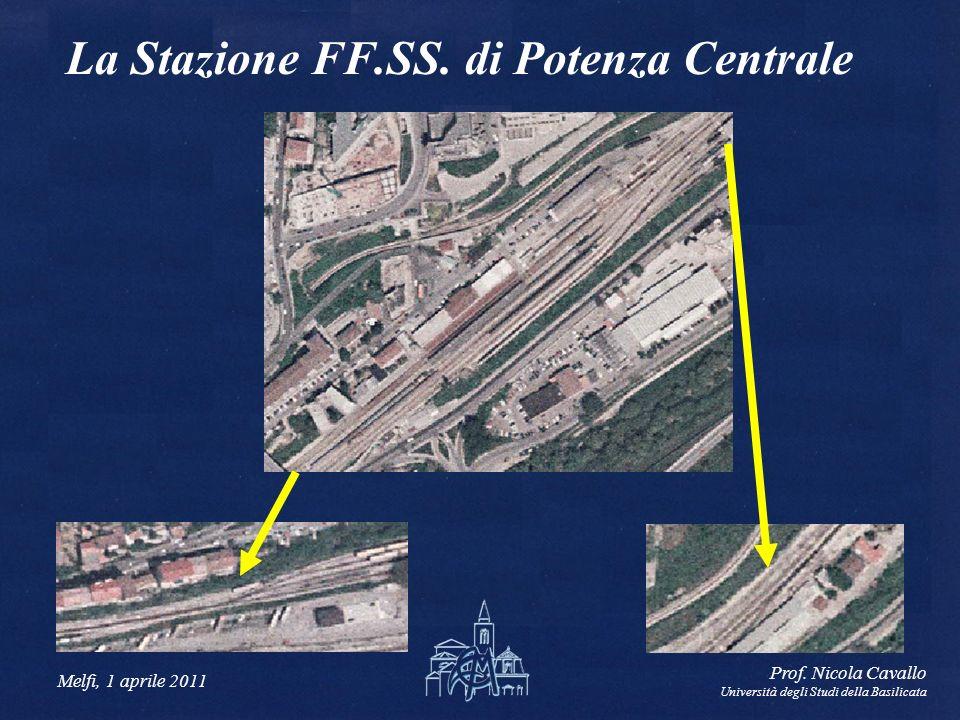 Melfi, 1 aprile 2011 Prof. Nicola Cavallo Università degli Studi della Basilicata La Stazione FF.SS. di Potenza Centrale